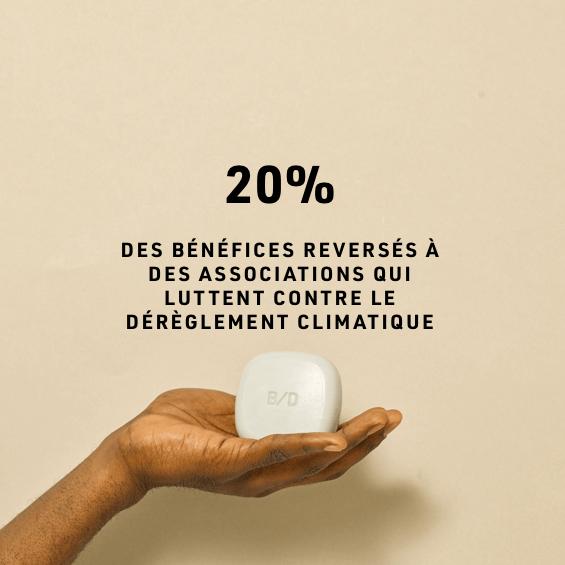 20% DES BÉNÉFICES REVERSÉS À DES ASSOCIATIONS QUI LUTTENT CONTRE LE DÉRÈGLEMENT CLIMATIQUE